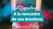 a la rentre de vos émotions atelier parent enfant webatelier gérer ses émotions sérénité colère joie peur workshop centre téora développement personnel